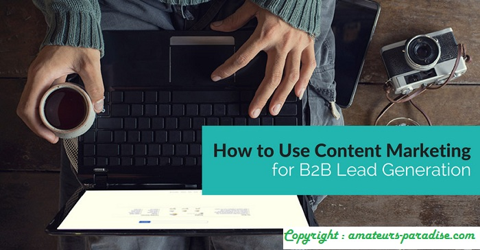 How To Use Content Marketing For Lead Generation