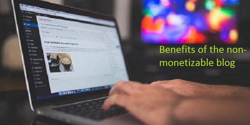 Benefits of the non-monetizable blog